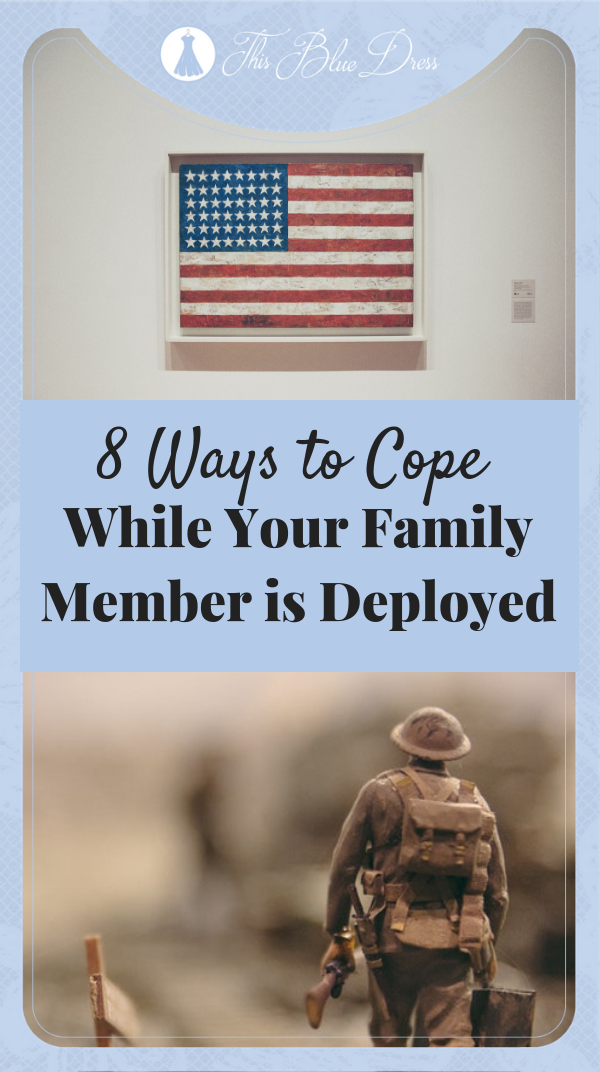 8 Ways To Cope While Your Family Member is Deployed #militaryfamily #militaryspouse