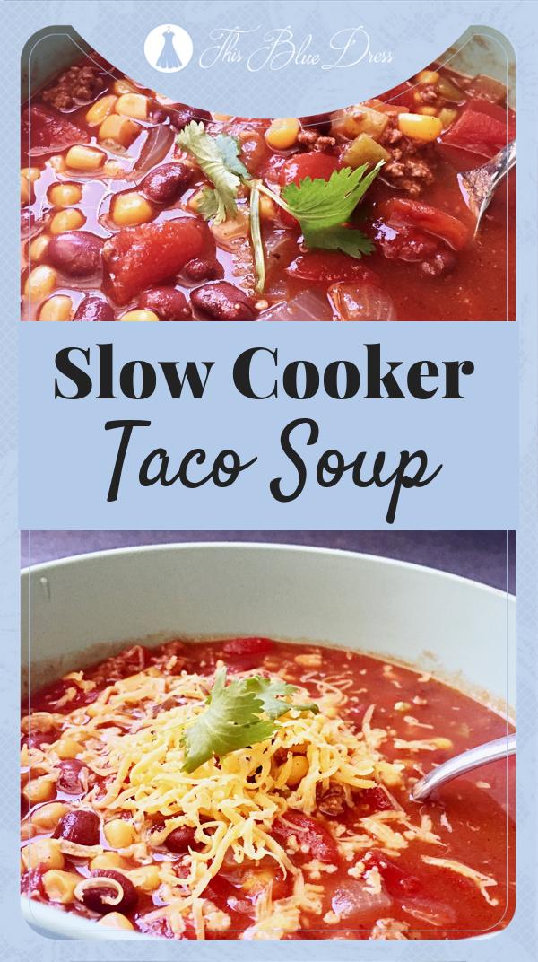 Slow Cooker Taco Soup #crockpot #slowcooker #easymeals #thisbluedress