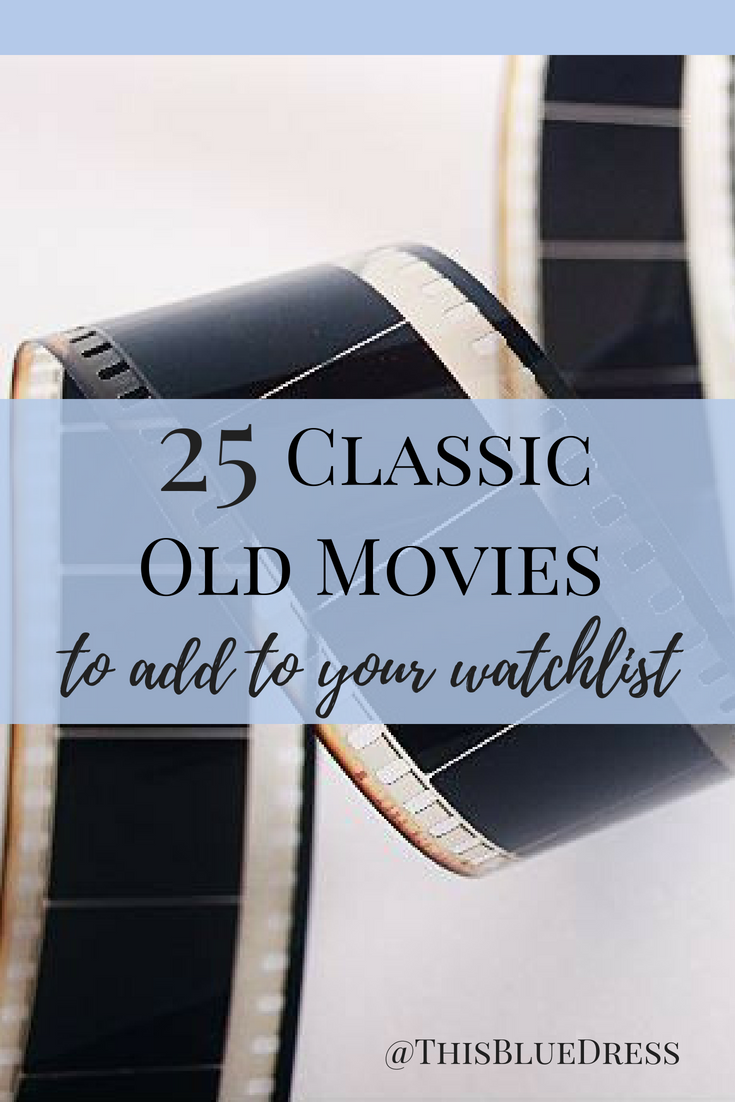 25 Classic Old Movies to Add to your Watchlist #classics #classicmovies