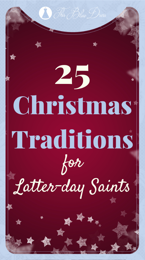 25 Meaningful Christmas Traditions for Latter-day Saints #christmastraditions #christmas #thisbluedress #christcenteredchristmas #familyfun #traditions