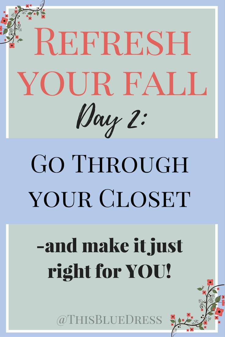 Refresh Your Fall Day 2- Go Through Your Closet