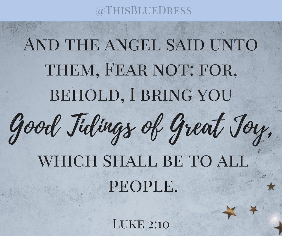 Behold I bring you good tidings of great joy which shall be to all people