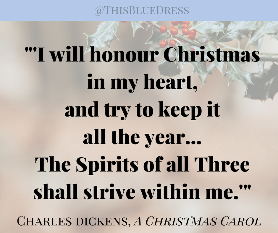I will honour Christmas in my heart and keep it all the year. A Christmas Carol