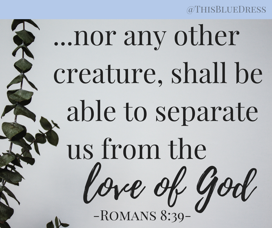 Nor separate us from the love of God