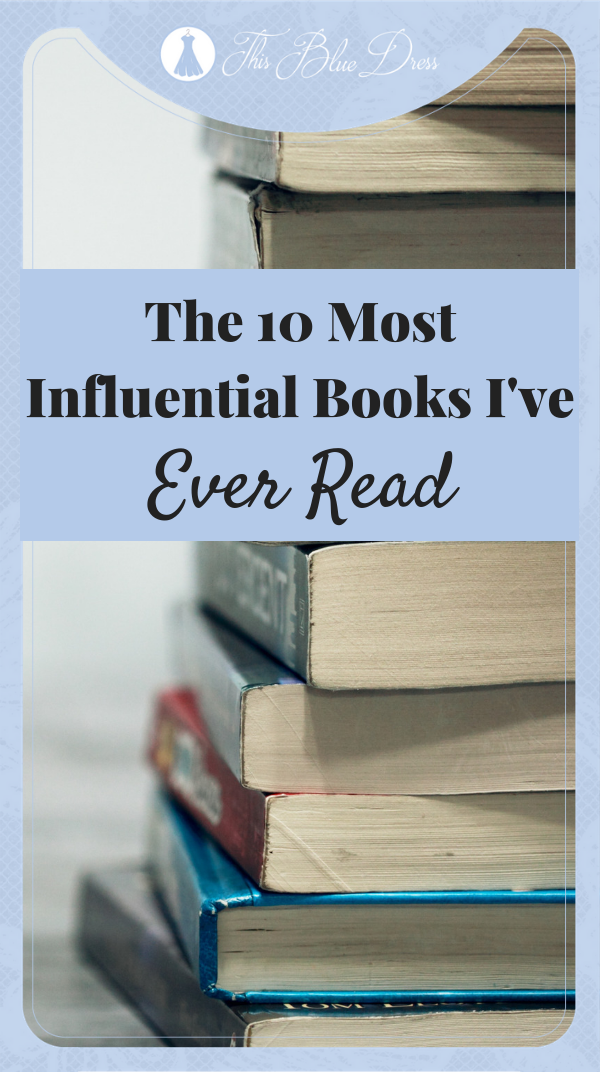The 10 Most Influential Books I've Ever Read #books #influential #library #bibliophile #thisbluedress
